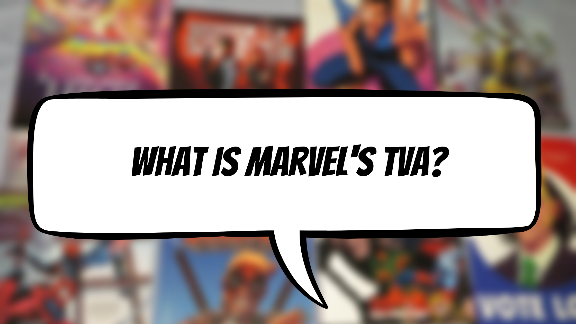 Blog post header featuring blurred images of comic covers, with a white speech bubble on top. The title 'what is Marvel's TVA' is written inside in black writing